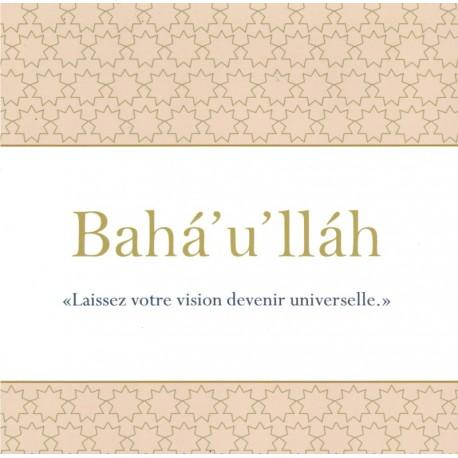 Bahá'u'lláh 'Laissez votre vision devenir universelle'