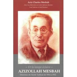 'Et la Lampe éclaira' , Azizollah Mesbah, Directeur de l'école Tarbyat de 1914 à 1932 Auteur MESBAH Aziz Charles