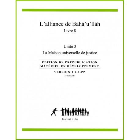 Ruhi - Livre 8 - Unité 3 - L'alliance de Bahá'u'lláh -  La Maison unviselle de justice