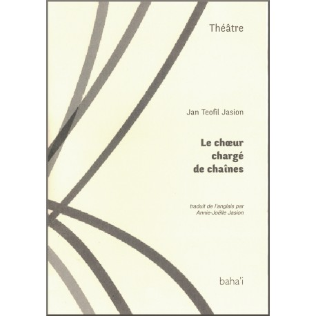 Le chœur chargé de chaînes, Pièce de théâtre, en souvenir des compagnons de Bahá'u'lláh emprisonnés dans le 'Trou Noir'