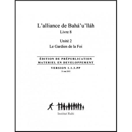 Ruhi - Livre 8 - Unité 2 - L'alliance de Bahá'u'lláh - Le Gardien de la Foi