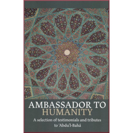 Ambassador to Humanity, Selection of testimonials & tributes to 'Abdu'l-bahá