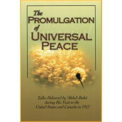 The Promulgation of Universal Peace ,Talks delivered by 'Abdu'l-Bahá during his visit to USA & Canada in 1912