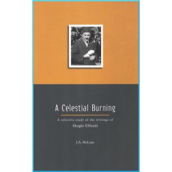 A Celesting Burning A Selective study of the Writings of Shoghi Effendi by J.A. McLean