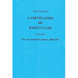 La révélation de Bahá'u'lláh - Vol. III