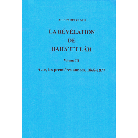 TAHERZADEH Adib La révélation de Bahá'u'lláh - Vol. III