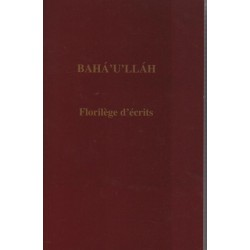 Bahá'u'lláh Bahá'u'lláh, florilèges d'Ecrits