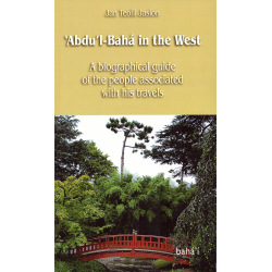 JASION Jan Teofil 'Abdu'l-Bahá in the West, A Biographical Guide to 'Abdu'l-Bahá's Western Travels