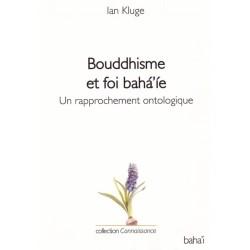Bouddhisme et foi bahá'íe, un rapprochement ontologique