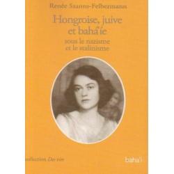 Hongroise, juive et bahá'íe sous le nazisme et le stalinisme