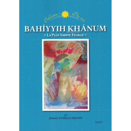 Bahíyyih Khánum, 'La Plus Sainte Feuille'