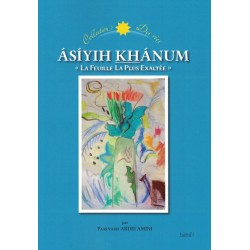 Ásíyih Khánum, l'illustre épouse de Bahá'u'lláh ,'La Feuille La Plus Exaltée'