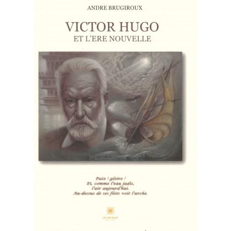 Victor Hugo & l'ère nouvelle